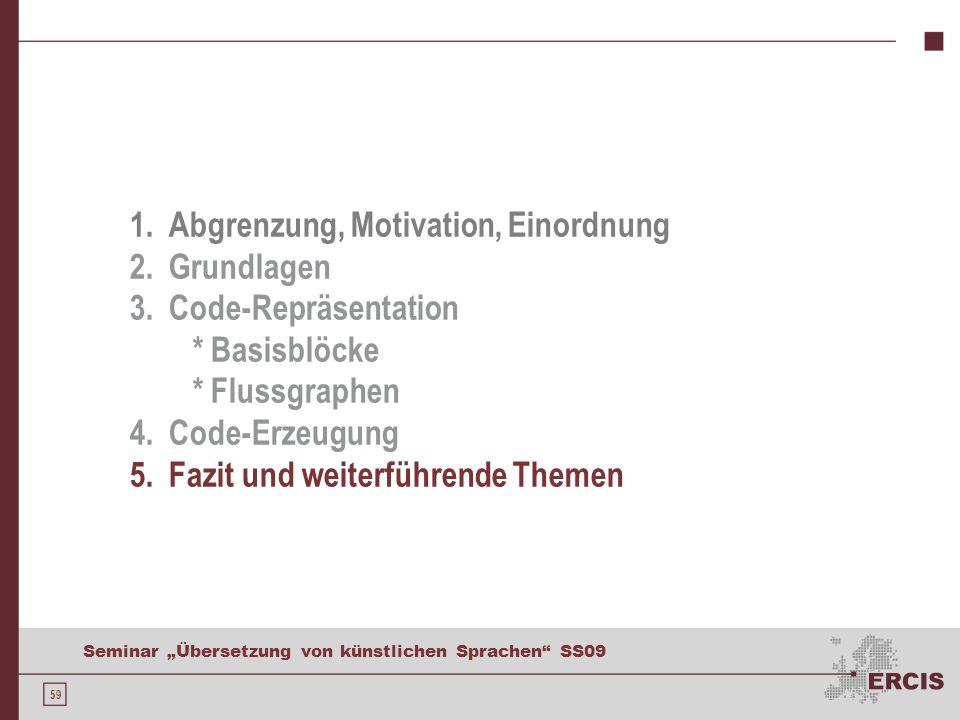 59 Seminar Übersetzung von künstlichen Sprachen SS09 1. Abgrenzung, Motivation, Einordnung 2. Grundlagen 3. Code-Repräsentation * Basisblöcke * Flussg