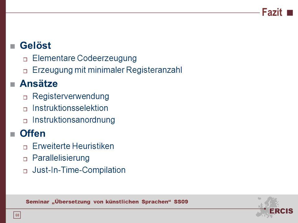 60 Seminar Übersetzung von künstlichen Sprachen SS09 Fazit Gelöst Elementare Codeerzeugung Erzeugung mit minimaler Registeranzahl Ansätze Registerverwendung Instruktionsselektion Instruktionsanordnung Offen Erweiterte Heuristiken Parallelisierung Just-In-Time-Compilation
