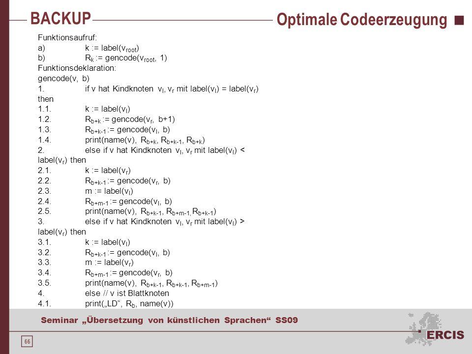 66 Seminar Übersetzung von künstlichen Sprachen SS09 BACKUP Optimale Codeerzeugung Funktionsaufruf: a)k := label(v root ) b)R k := gencode(v root, 1)