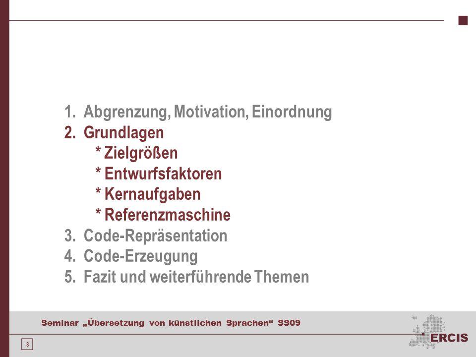 8 Seminar Übersetzung von künstlichen Sprachen SS09 1. Abgrenzung, Motivation, Einordnung 2. Grundlagen * Zielgrößen * Entwurfsfaktoren * Kernaufgaben