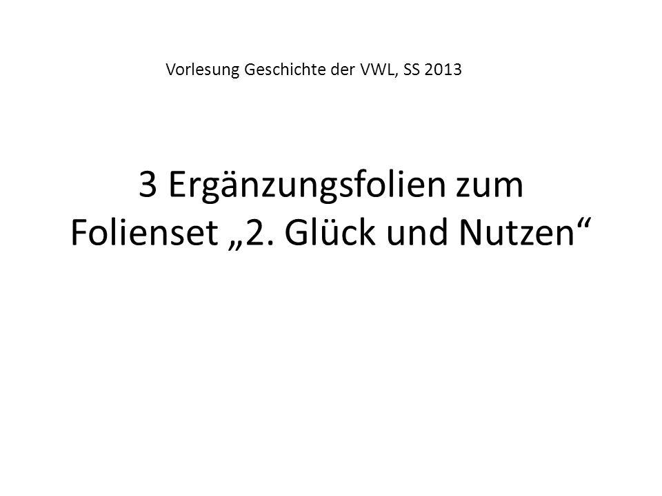 3 Ergänzungsfolien zum Folienset 2. Glück und Nutzen Vorlesung Geschichte der VWL, SS 2013