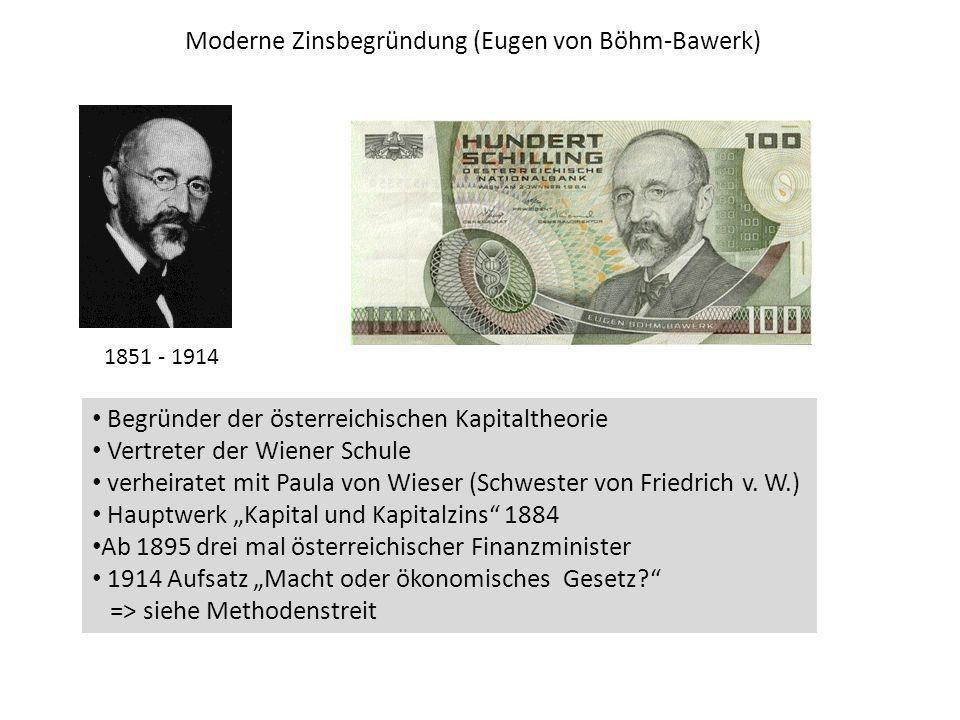 Moderne Zinsbegründung (Eugen von Böhm-Bawerk) 1851 - 1914 Begründer der österreichischen Kapitaltheorie Vertreter der Wiener Schule verheiratet mit P
