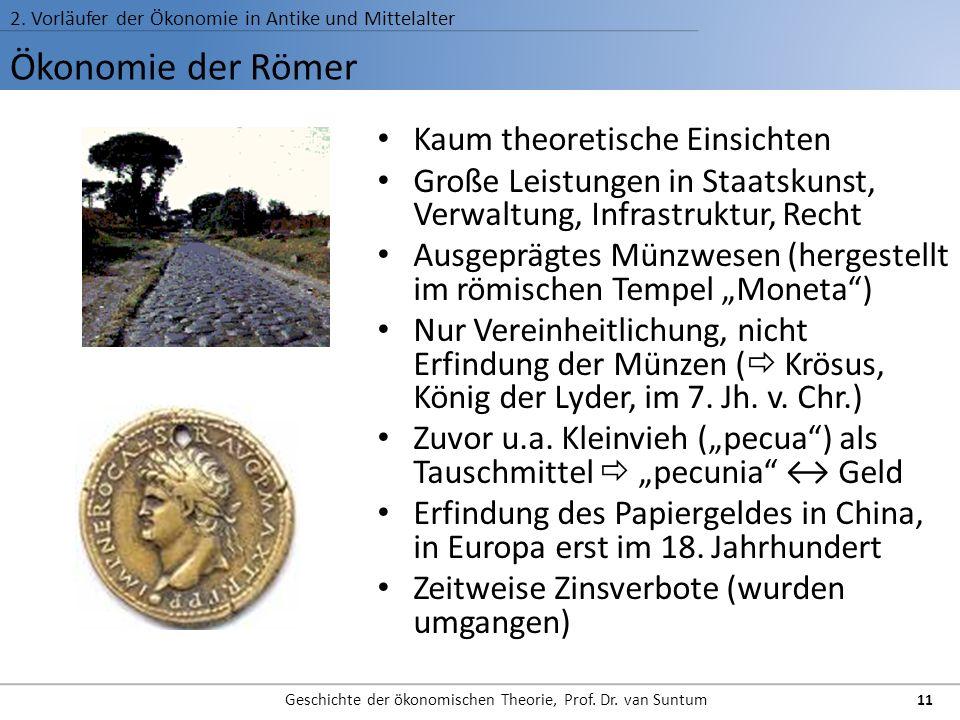 Ökonomie der Römer 2. Vorläufer der Ökonomie in Antike und Mittelalter Geschichte der ökonomischen Theorie, Prof. Dr. van Suntum 11 Kaum theoretische