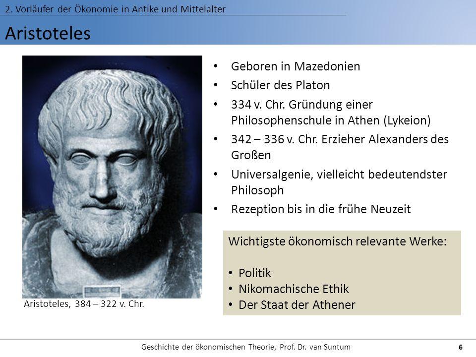 Aristoteles 2. Vorläufer der Ökonomie in Antike und Mittelalter Geschichte der ökonomischen Theorie, Prof. Dr. van Suntum 6 Geboren in Mazedonien Schü