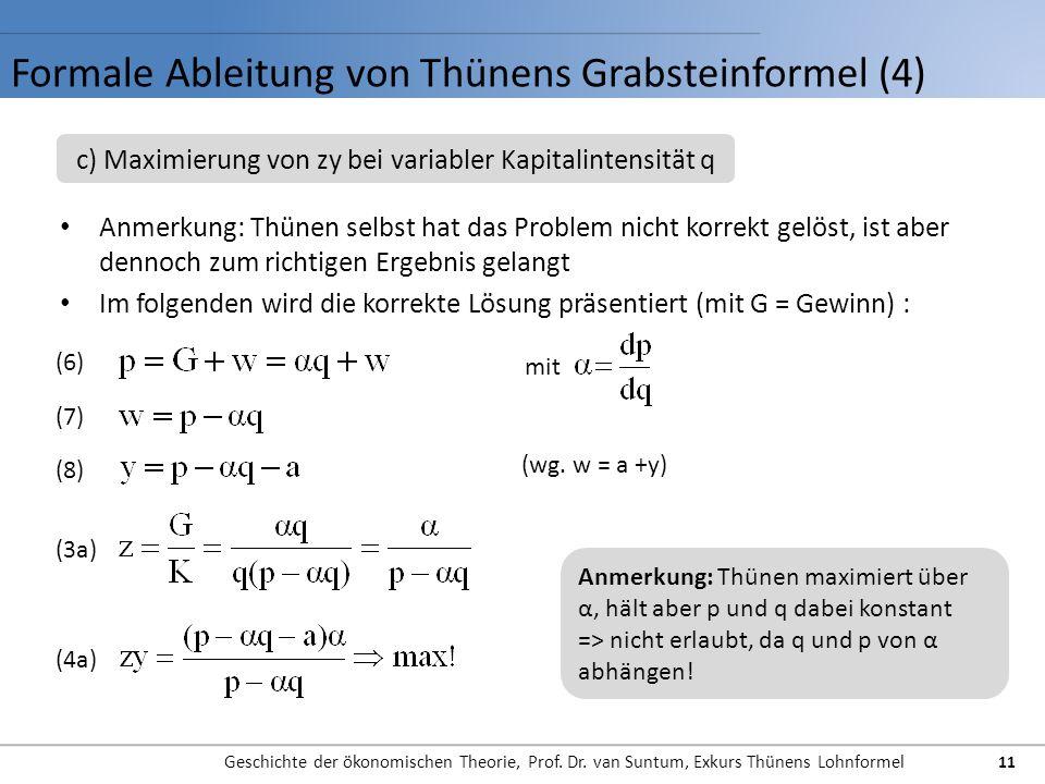 Formale Ableitung von Thünens Grabsteinformel (4) Geschichte der ökonomischen Theorie, Prof. Dr. van Suntum, Exkurs Thünens Lohnformel 11 Anmerkung: T