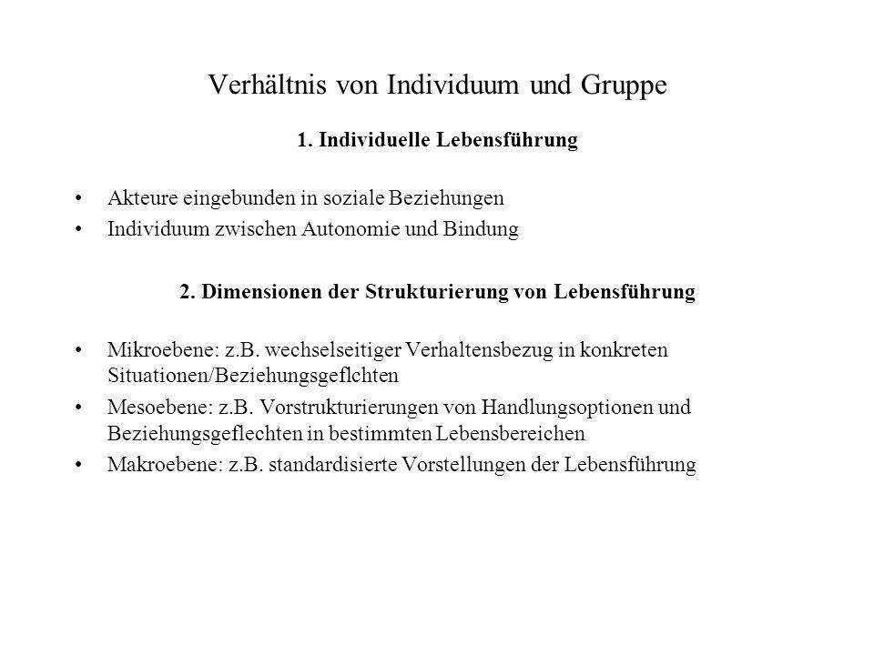 Verhältnis von Individuum und Gruppe 1. Individuelle Lebensführung Akteure eingebunden in soziale Beziehungen Individuum zwischen Autonomie und Bindun