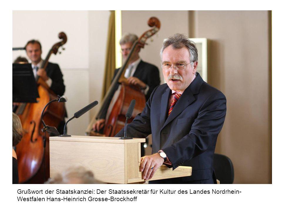 Grußwort der Staatskanzlei: Der Staatssekretär für Kultur des Landes Nordrhein- Westfalen Hans-Heinrich Grosse-Brockhoff
