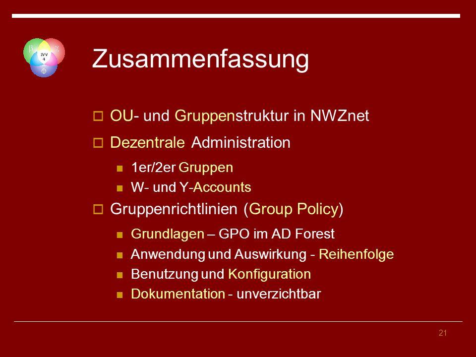 21 Zusammenfassung OU- und Gruppenstruktur in NWZnet Dezentrale Administration 1er/2er Gruppen W- und Y-Accounts Gruppenrichtlinien (Group Policy) Gru