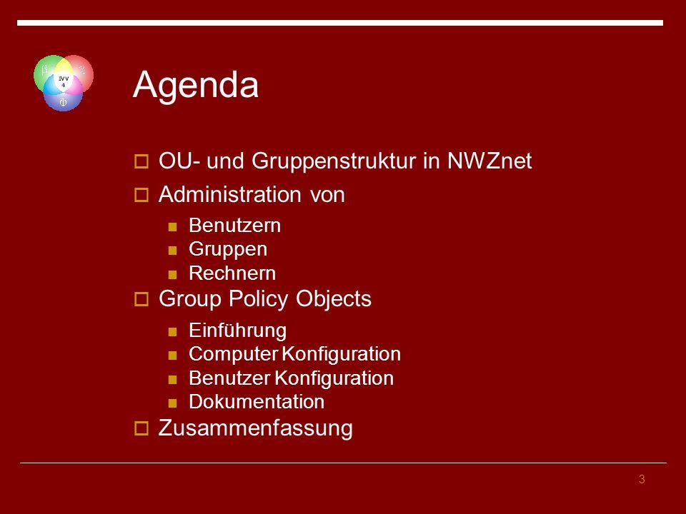 3 Agenda OU- und Gruppenstruktur in NWZnet Administration von Benutzern Gruppen Rechnern Group Policy Objects Einführung Computer Konfiguration Benutz