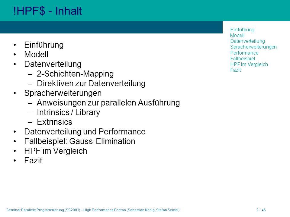 Seminar Parallele Programmierung (SS2003) – High Performance Fortran (Sebastian König, Stefan Seidel)2 / 46 !HPF$ - Inhalt Einführung Modell Datenvert