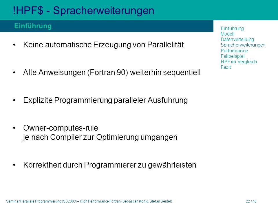 Seminar Parallele Programmierung (SS2003) – High Performance Fortran (Sebastian König, Stefan Seidel)22 / 46 !HPF$ - Spracherweiterungen Keine automat