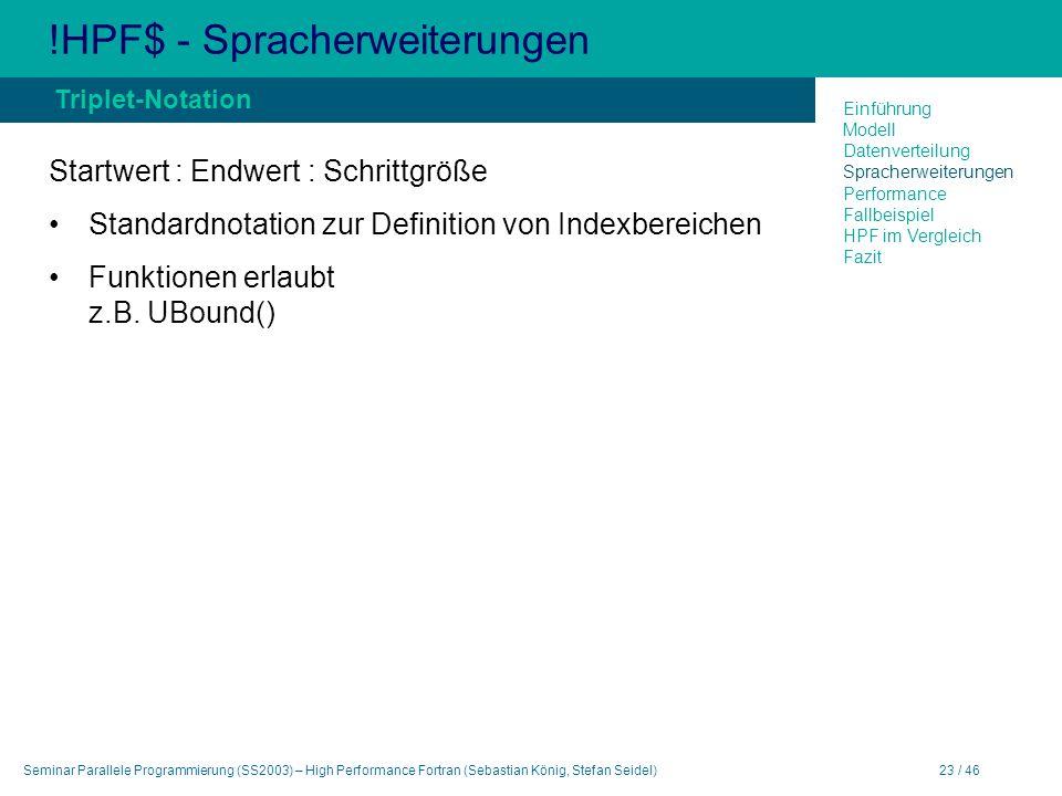 Seminar Parallele Programmierung (SS2003) – High Performance Fortran (Sebastian König, Stefan Seidel)23 / 46 !HPF$ - Spracherweiterungen Startwert : E