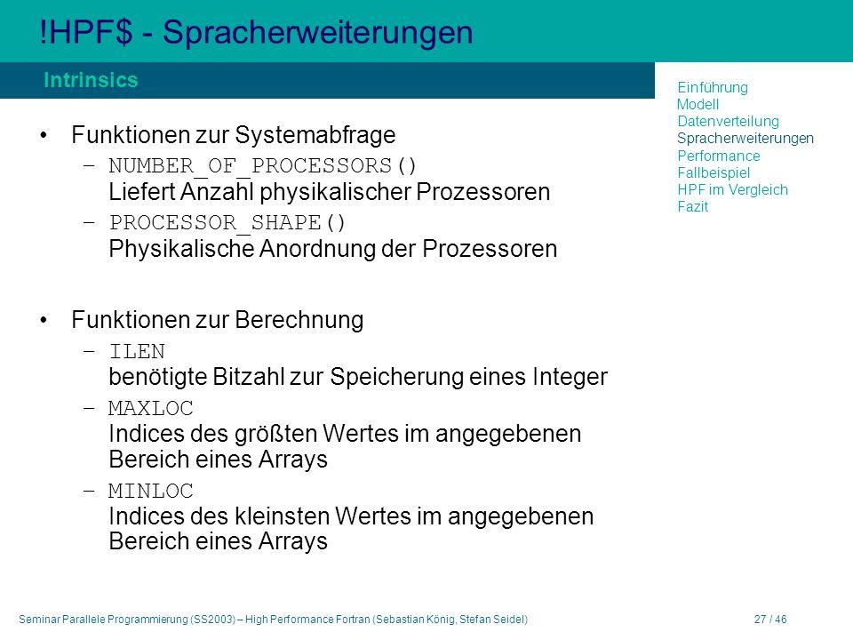Seminar Parallele Programmierung (SS2003) – High Performance Fortran (Sebastian König, Stefan Seidel)27 / 46 !HPF$ - Spracherweiterungen Funktionen zu