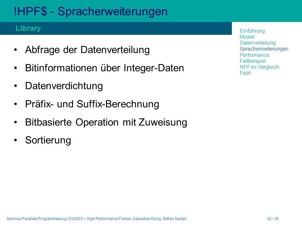Seminar Parallele Programmierung (SS2003) – High Performance Fortran (Sebastian König, Stefan Seidel)28 / 46 !HPF$ - Spracherweiterungen Abfrage der D