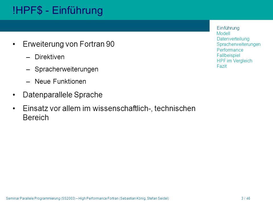Seminar Parallele Programmierung (SS2003) – High Performance Fortran (Sebastian König, Stefan Seidel)3 / 46 !HPF$ - Einführung Erweiterung von Fortran