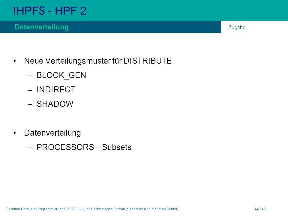 Seminar Parallele Programmierung (SS2003) – High Performance Fortran (Sebastian König, Stefan Seidel)44 / 46 !HPF$ - HPF 2 Neue Verteilungsmuster für