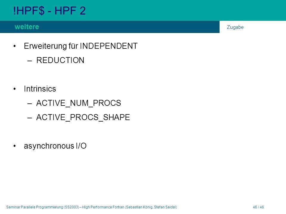 Seminar Parallele Programmierung (SS2003) – High Performance Fortran (Sebastian König, Stefan Seidel)46 / 46 !HPF$ - HPF 2 Erweiterung für INDEPENDENT