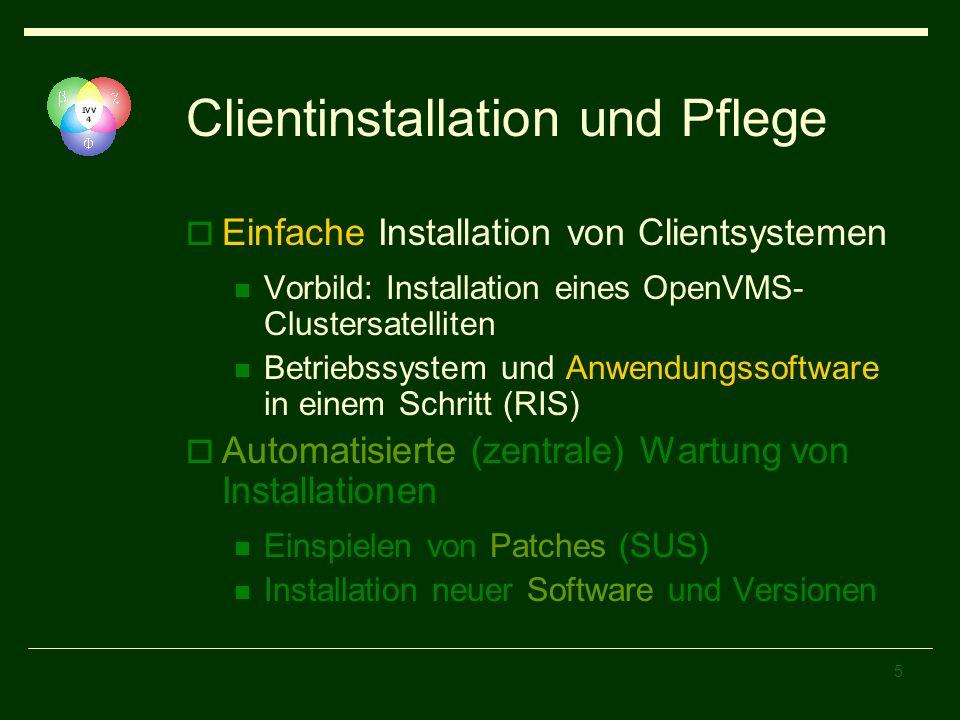 5 Clientinstallation und Pflege Einfache Installation von Clientsystemen Vorbild: Installation eines OpenVMS- Clustersatelliten Betriebssystem und Anwendungssoftware in einem Schritt (RIS) Automatisierte (zentrale) Wartung von Installationen Einspielen von Patches (SUS) Installation neuer Software und Versionen
