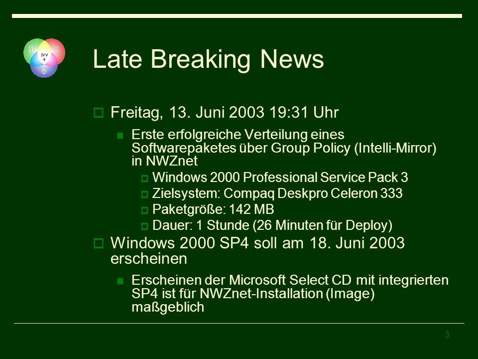 3 Late Breaking News Freitag, 13. Juni 2003 19:31 Uhr Erste erfolgreiche Verteilung eines Softwarepaketes über Group Policy (Intelli-Mirror) in NWZnet
