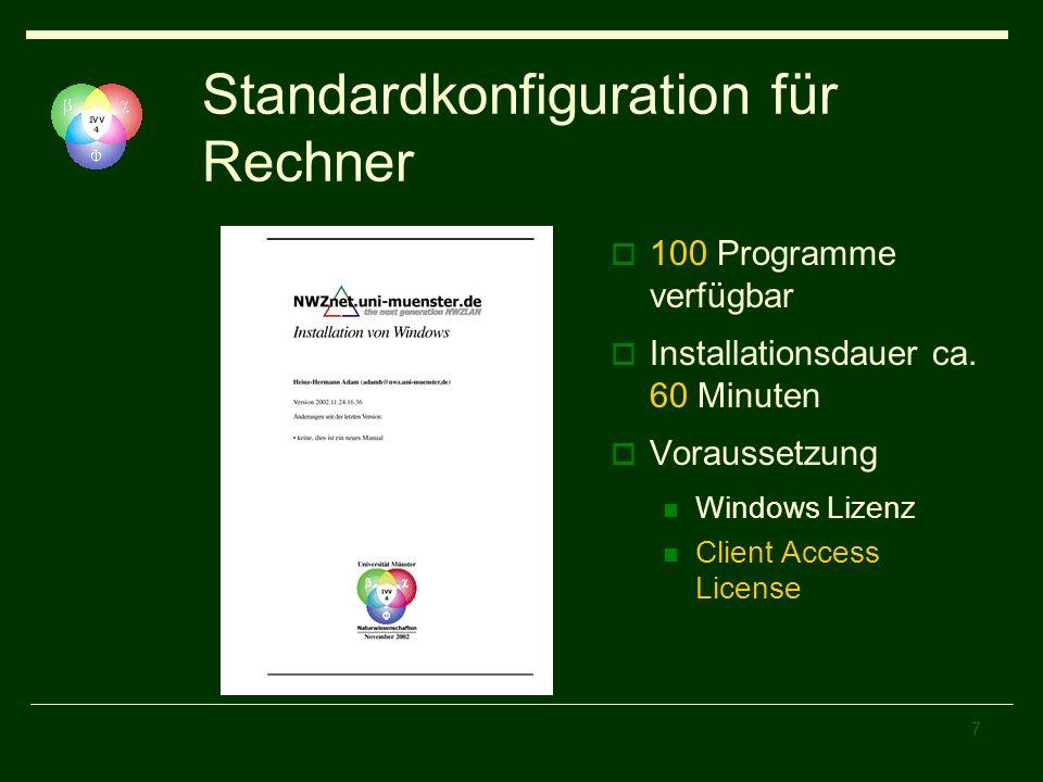 7 Standardkonfiguration für Rechner 100 Programme verfügbar Installationsdauer ca. 60 Minuten Voraussetzung Windows Lizenz Client Access License