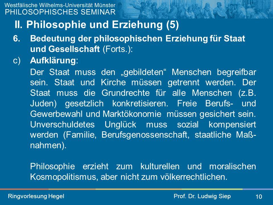 Ringvorlesung HegelProf. Dr. Ludwig Siep 10 II. Philosophie und Erziehung (5) 6. Bedeutung der philosophischen Erziehung für Staat und Gesellschaft (F