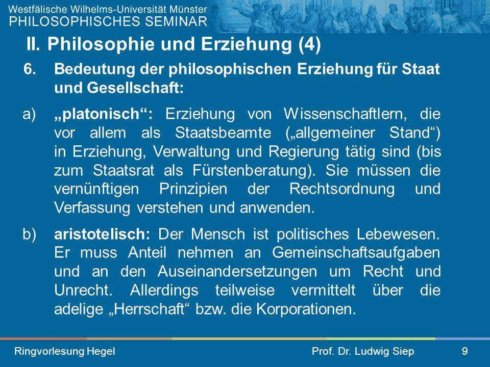 Ringvorlesung HegelProf. Dr. Ludwig Siep9 II. Philosophie und Erziehung (4) 6. Bedeutung der philosophischen Erziehung für Staat und Gesellschaft: a)