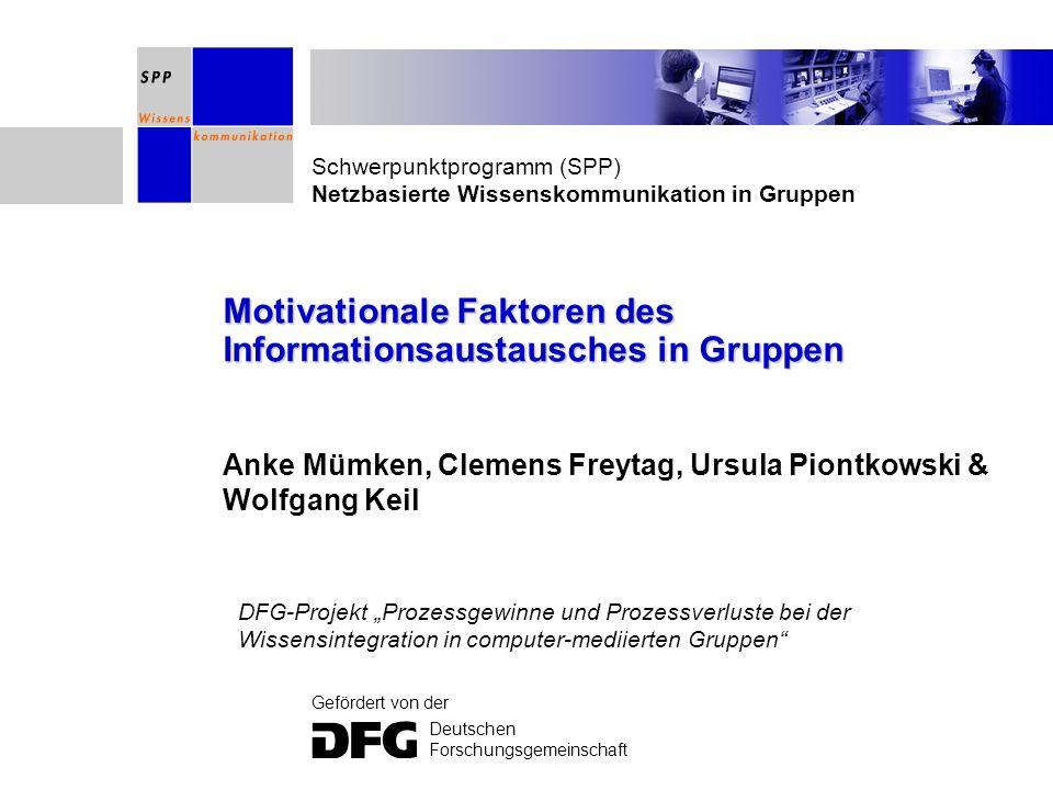 Schwerpunktprogramm (SPP) Netzbasierte Wissenskommunikation in Gruppen Gefördert von der Deutschen Forschungsgemeinschaft Motivationale Faktoren des I