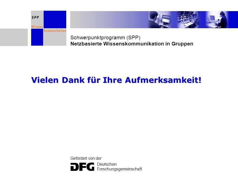 Schwerpunktprogramm (SPP) Netzbasierte Wissenskommunikation in Gruppen Gefördert von der Deutschen Forschungsgemeinschaft Vielen Dank für Ihre Aufmerk