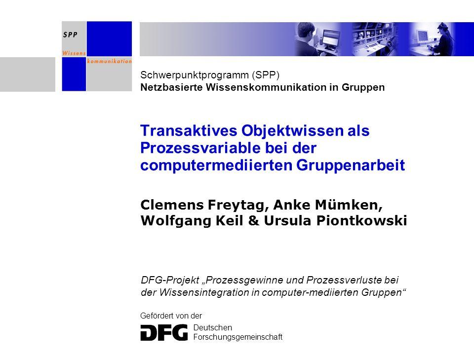 Schwerpunktprogramm (SPP) Netzbasierte Wissenskommunikation in Gruppen Gefördert von der Deutschen Forschungsgemeinschaft Transaktives Objektwissen al