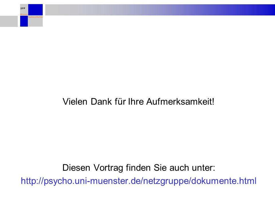 Vielen Dank für Ihre Aufmerksamkeit! Diesen Vortrag finden Sie auch unter: http://psycho.uni-muenster.de/netzgruppe/dokumente.html
