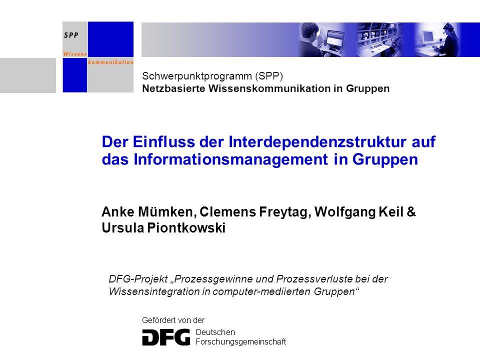 Schwerpunktprogramm (SPP) Netzbasierte Wissenskommunikation in Gruppen Gefördert von der Deutschen Forschungsgemeinschaft Der Einfluss der Interdepend