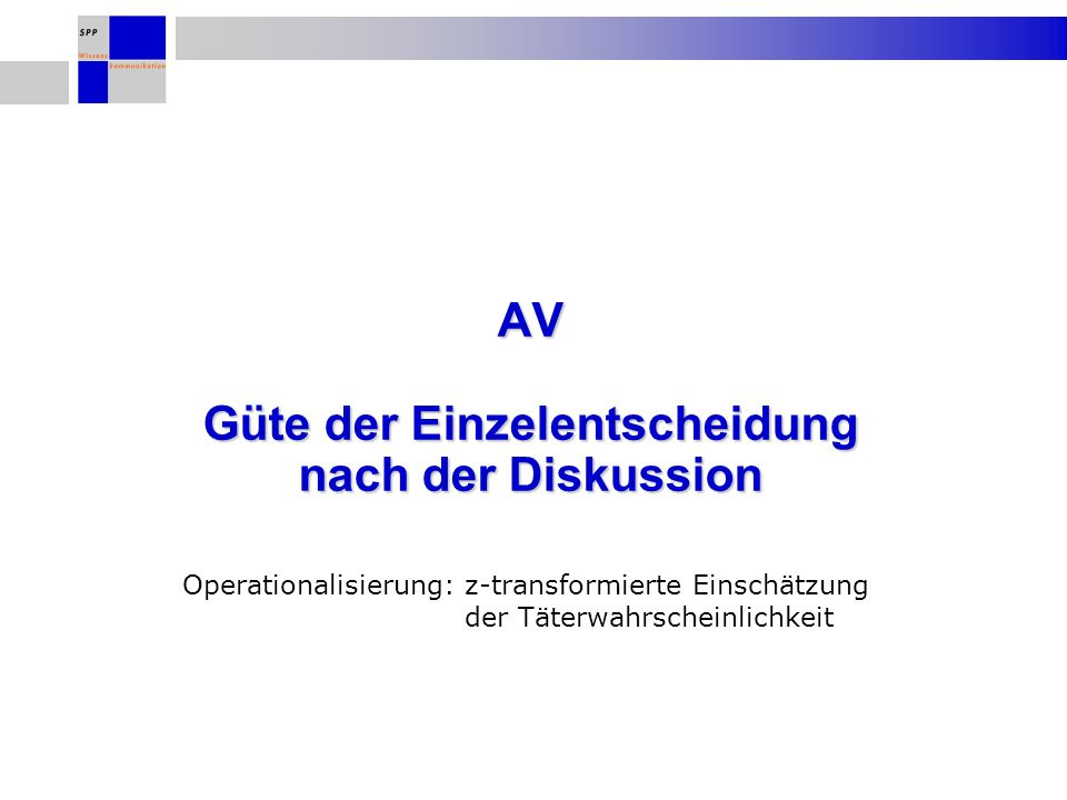 AV Güte der Einzelentscheidung nach der Diskussion Operationalisierung: z-transformierte Einschätzung der Täterwahrscheinlichkeit