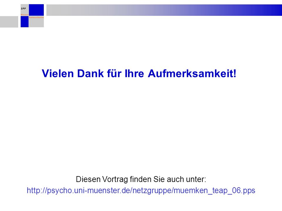 Vielen Dank für Ihre Aufmerksamkeit! Diesen Vortrag finden Sie auch unter: http://psycho.uni-muenster.de/netzgruppe/muemken_teap_06.pps
