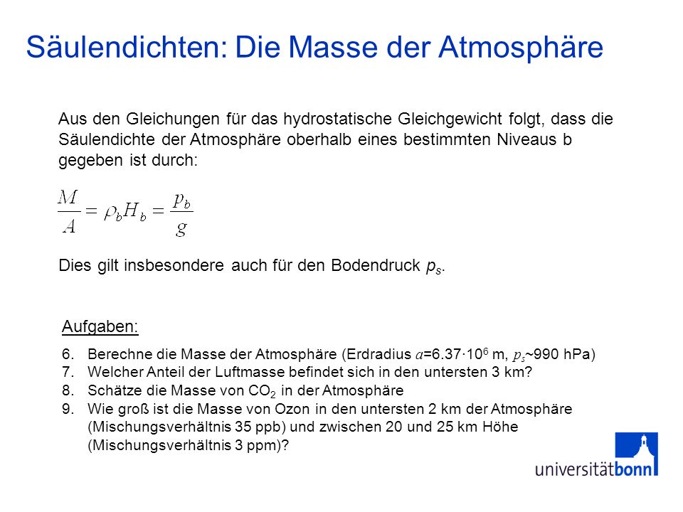 Säulendichten: Die Masse der Atmosphäre Aus den Gleichungen für das hydrostatische Gleichgewicht folgt, dass die Säulendichte der Atmosphäre oberhalb