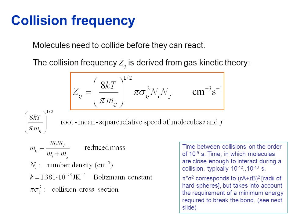 Collision frequency Molecules need to collide before they can react. The collision frequency Z ij is derived from gas kinetic theory: Time between col