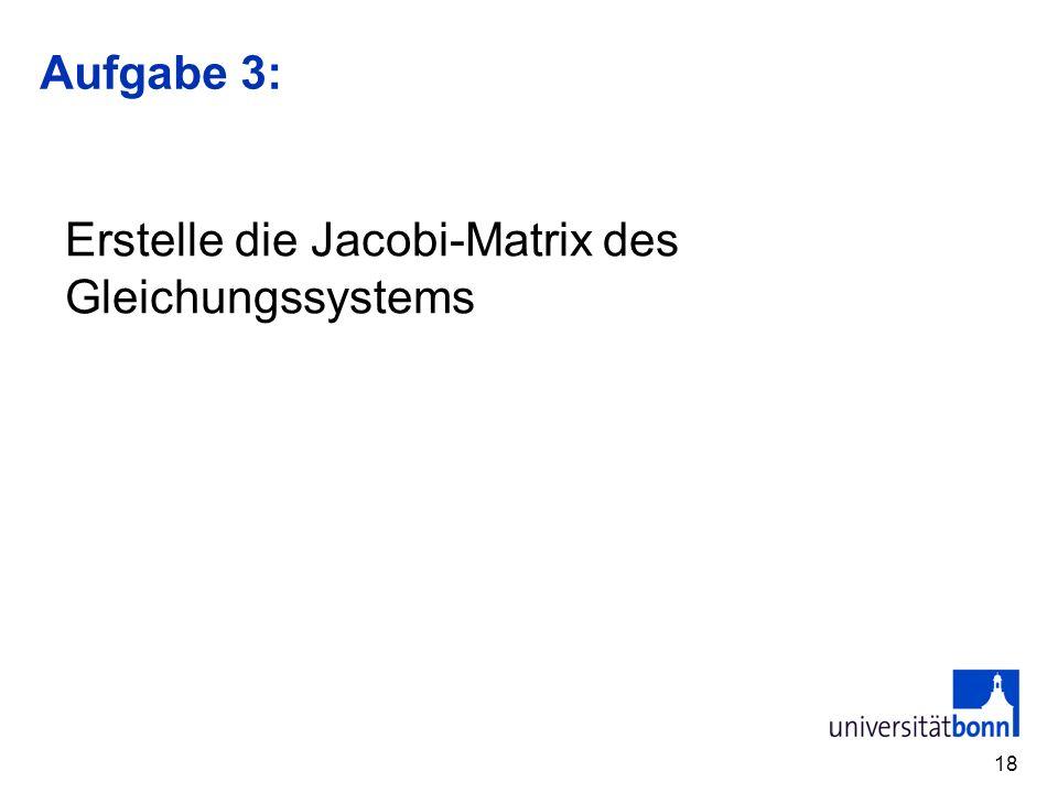 Aufgabe 3: 18 Erstelle die Jacobi-Matrix des Gleichungssystems