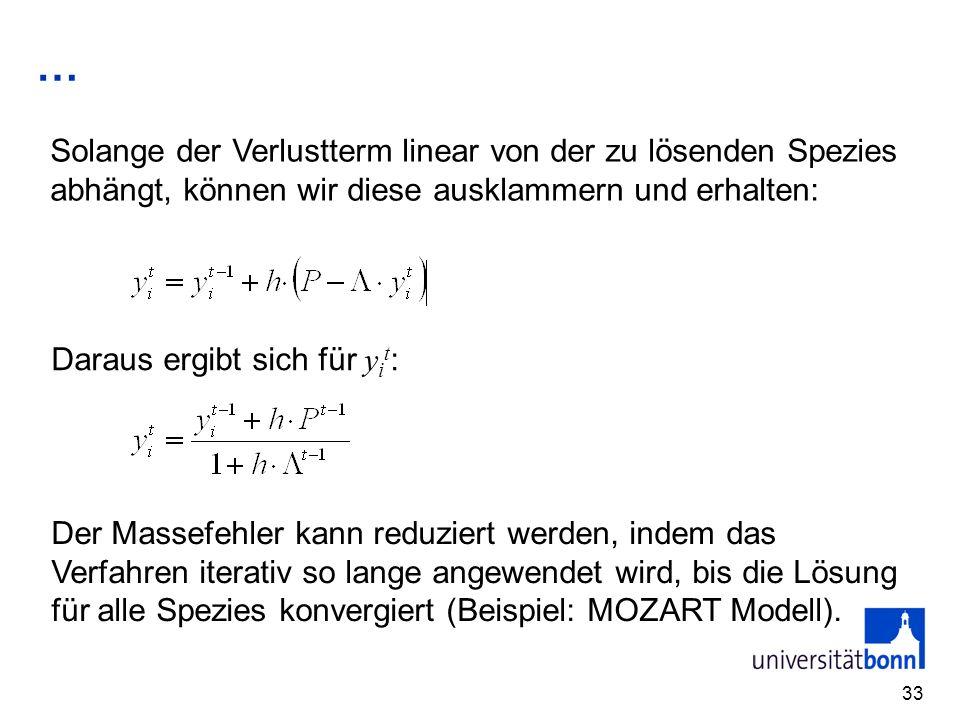 … 33 Solange der Verlustterm linear von der zu lösenden Spezies abhängt, können wir diese ausklammern und erhalten: Daraus ergibt sich für y i t : Der
