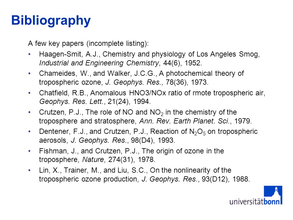 Bibliography (2) Logan, J.A., Prather, M.J., Wofsy, S.C., and McElroy, M.B., Tropospheric chemistry: A global perspective, J.