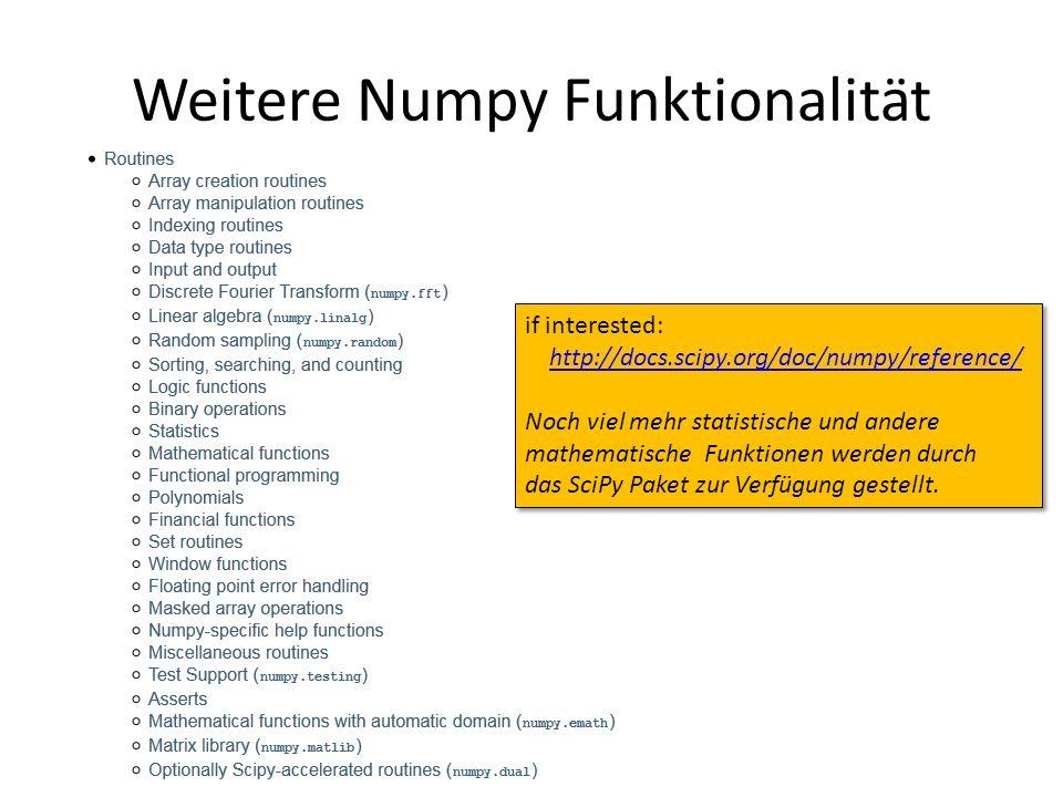 Weitere Numpy Funktionalität if interested: http://docs.scipy.org/doc/numpy/reference/ Noch viel mehr statistische und andere mathematische Funktionen