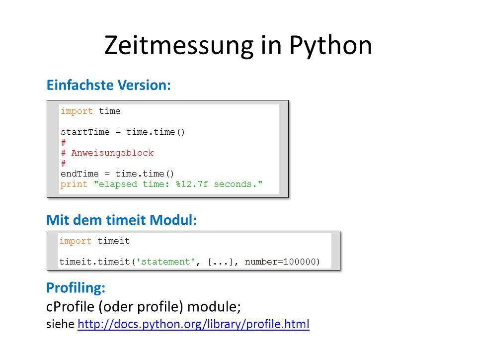 Zeitmessung in Python Einfachste Version: Mit dem timeit Modul: Profiling: cProfile (oder profile) module; siehe http://docs.python.org/library/profil