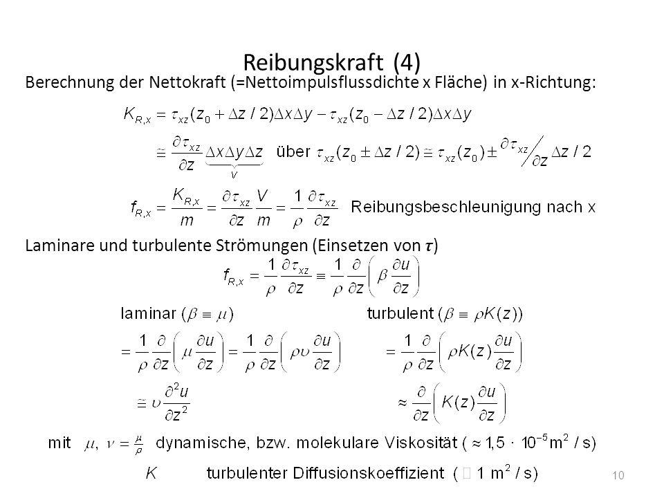 10 Reibungskraft (4) Berechnung der Nettokraft (=Nettoimpulsflussdichte x Fläche) in x-Richtung: Laminare und turbulente Strömungen (Einsetzen von τ )