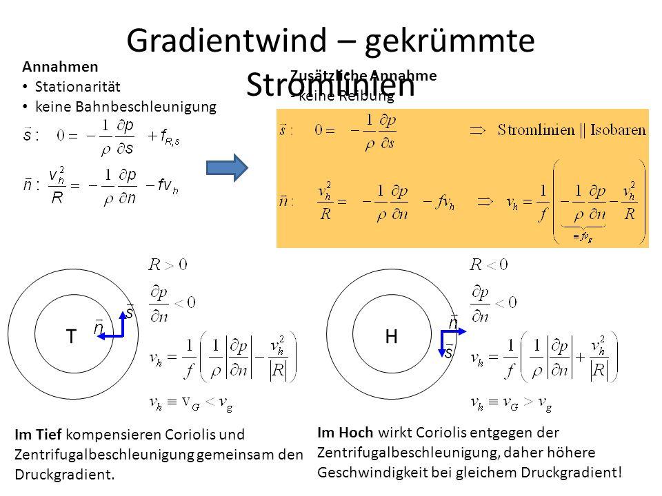 17 Gradientwind – gekrümmte Stromlinien Zusätzliche Annahme - keine Reibung TH Im Tief kompensieren Coriolis und Zentrifugalbeschleunigung gemeinsam d