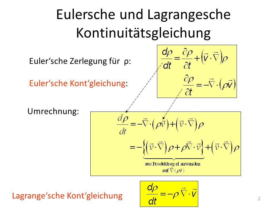 2 Eulersche und Lagrangesche Kontinuitätsgleichung Eulersche Zerlegung für ρ: Eulersche Kontgleichung: Umrechnung: Lagrangesche Kontgleichung