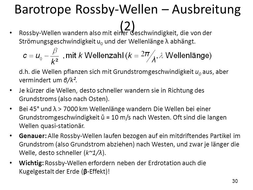 30 Barotrope Rossby-Wellen – Ausbreitung (2) Rossby-Wellen wandern also mit einer Geschwindigkeit, die von der Strömungsgeschwindigkeit u 0 und der We