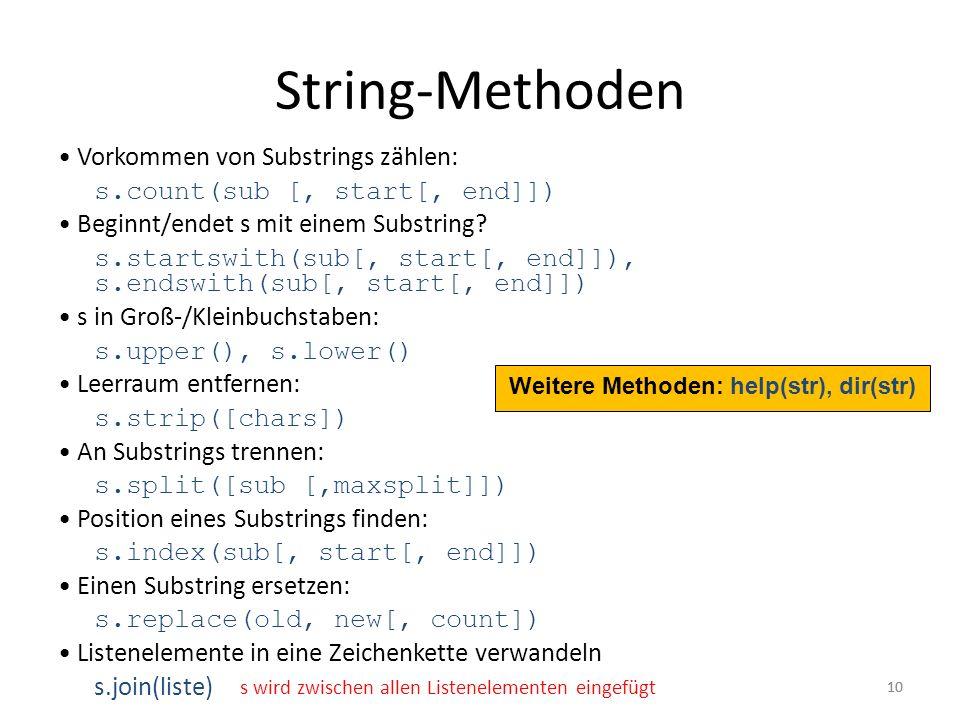10 Vorkommen von Substrings zählen: s.count(sub [, start[, end]]) Beginnt/endet s mit einem Substring? s.startswith(sub[, start[, end]]), s.endswith(s