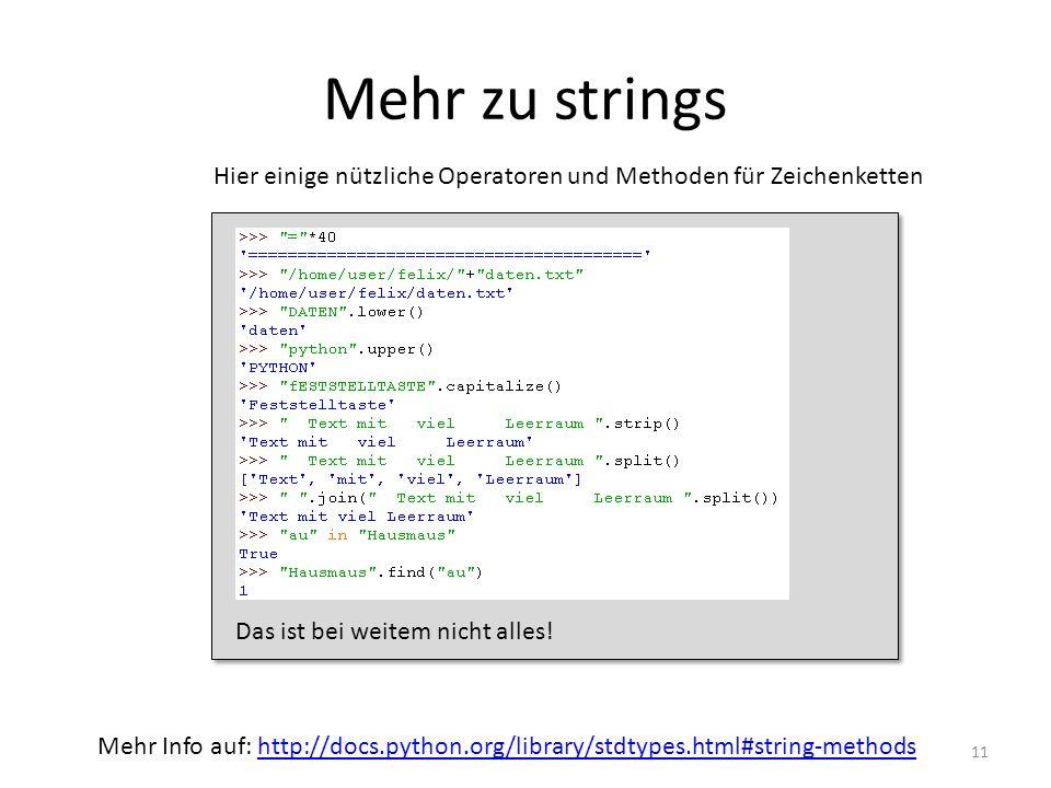 11 Mehr zu strings Mehr Info auf: http://docs.python.org/library/stdtypes.html#string-methodshttp://docs.python.org/library/stdtypes.html#string-metho