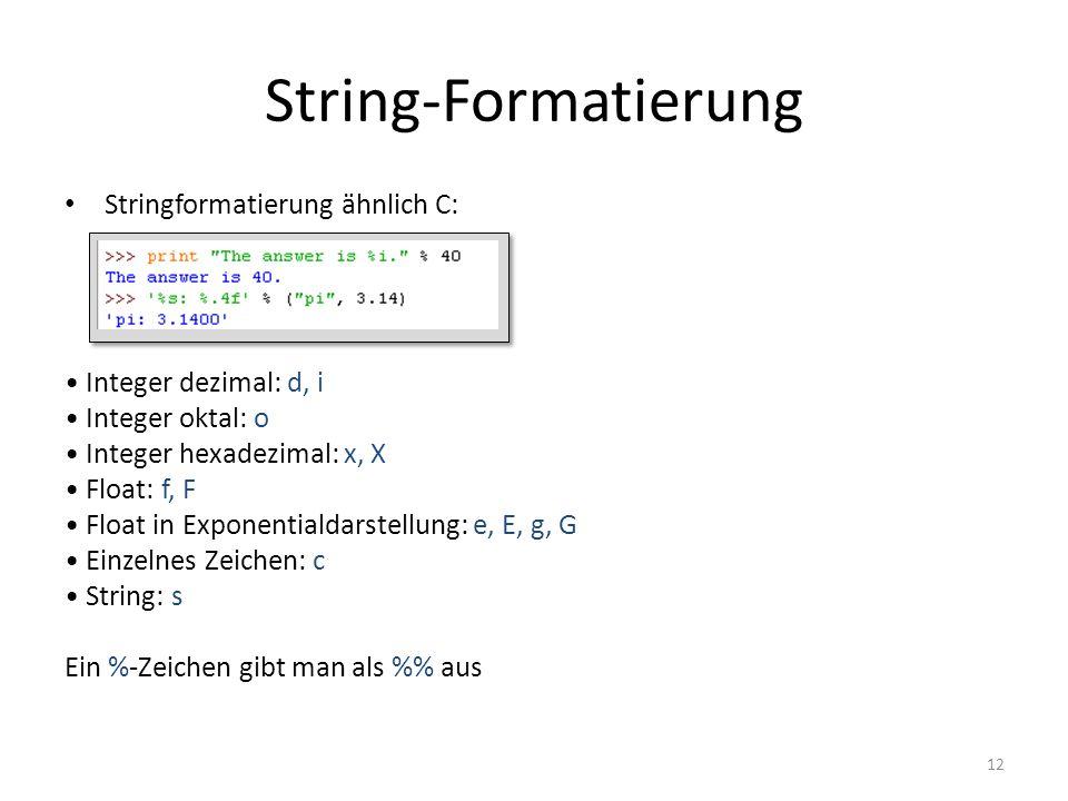 12 Stringformatierung ähnlich C: Integer dezimal: d, i Integer oktal: o Integer hexadezimal: x, X Float: f, F Float in Exponentialdarstellung: e, E, g