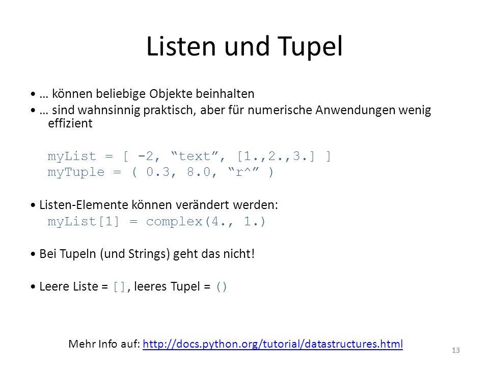 13 Listen und Tupel … können beliebige Objekte beinhalten … sind wahnsinnig praktisch, aber für numerische Anwendungen wenig effizient myList = [ -2,