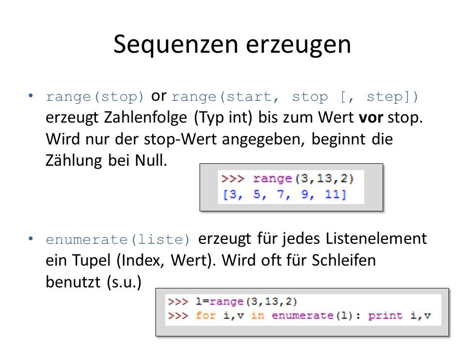 Sequenzen erzeugen range(stop) or range(start, stop [, step]) erzeugt Zahlenfolge (Typ int) bis zum Wert vor stop. Wird nur der stop-Wert angegeben, b