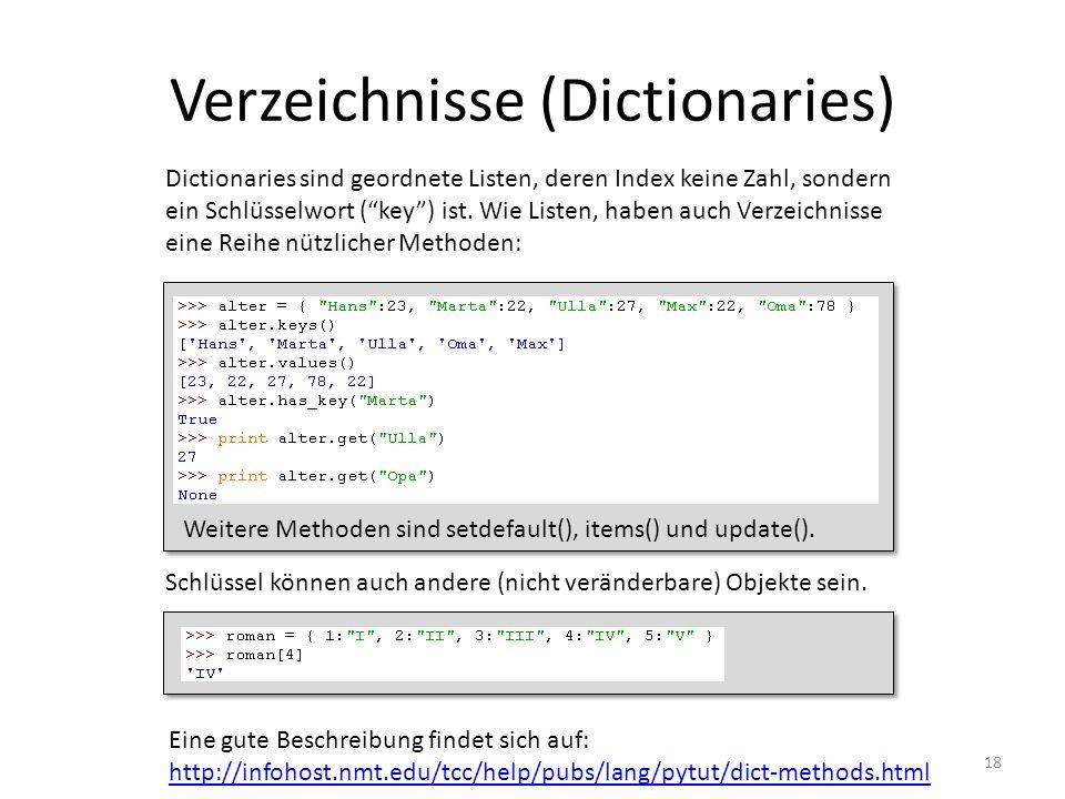 18 Verzeichnisse (Dictionaries) Eine gute Beschreibung findet sich auf: http://infohost.nmt.edu/tcc/help/pubs/lang/pytut/dict-methods.html http://info